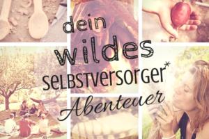 Flyer von Dein wildes Selbstversorger* Abenteuer. Verschiedene Naturmotive.