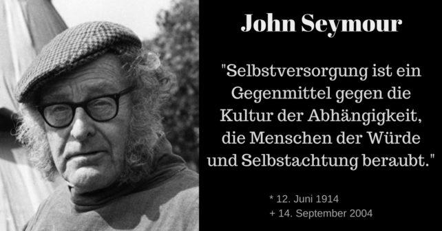 Bild mit John Seymour und einem Zitat neben ihm: Selbstversorgung ist ein Gegenmittel gegen die Kultur der Abhängigkeit, die Menschen der Würde und Selbstachtung beraubt.