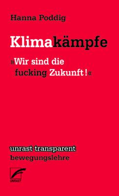 Cover des Buchs Klimakämpfe - Wir sind die fucking Zukunft von Hanna Poddig
